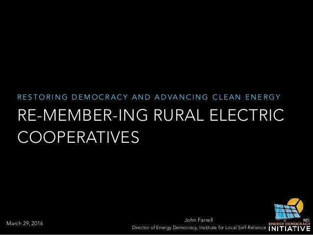 R E S T O R I N G D E M O C R A C Y A N D A D VA N C I N G C L E A N E N E R G Y RE-MEMBER-ING RURAL ELECTRIC COOPERATIVES...