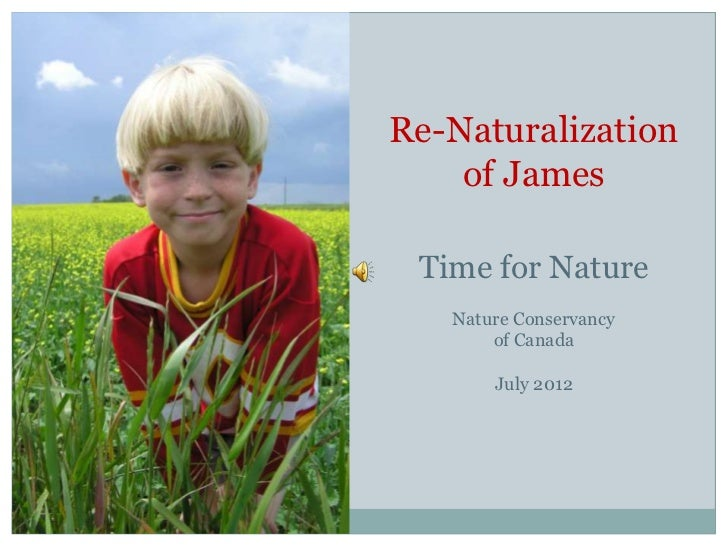Re-Naturalization    of James Time for Nature   Nature Conservancy       of Canada       July 2012