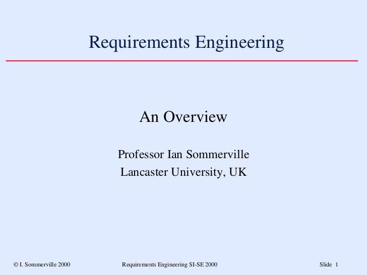 Requirements Engineering <ul><li>An Overview </li></ul><ul><li>Professor Ian Sommerville </li></ul><ul><li>Lancaster Unive...
