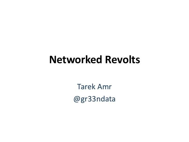 Networked Revolts<br />Tarek Amr<br />@gr33ndata<br />