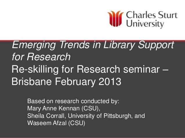 Emerging Trends in Library Supportfor ResearchRe-skilling for Research seminar –Brisbane February 2013   Based on research...