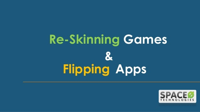 Re-Skinning Games & Flipping Apps
