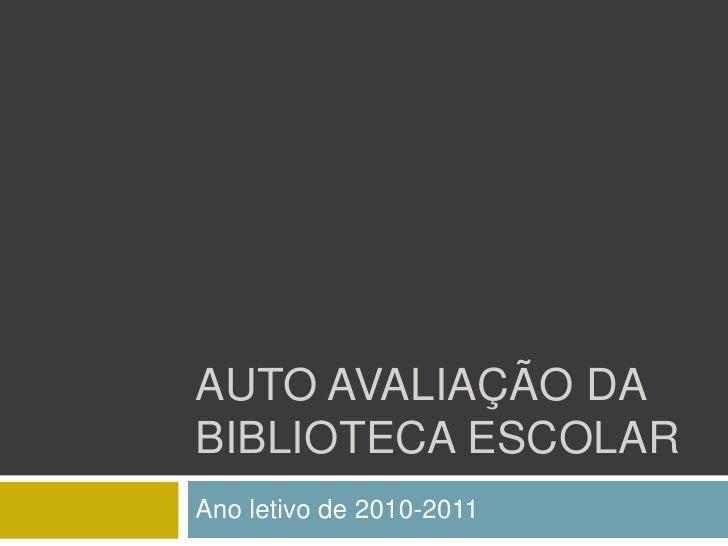 AUTO AVALIAÇÃO DABIBLIOTECA ESCOLARAno letivo de 2010-2011
