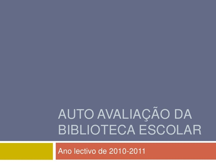 AUTO AVALIAÇÃO DABIBLIOTECA ESCOLARAno lectivo de 2010-2011
