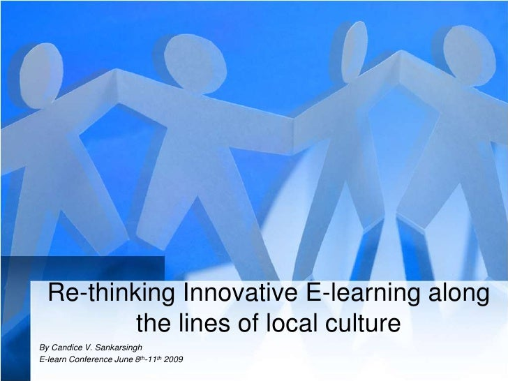 Re-thinking Innovative E-learning along the lines of local culture<br />By Candice V. Sankarsingh<br />E-learn Conference ...