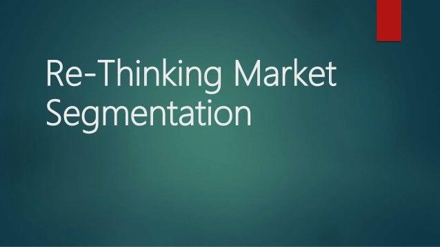 Re-Thinking Market Segmentation