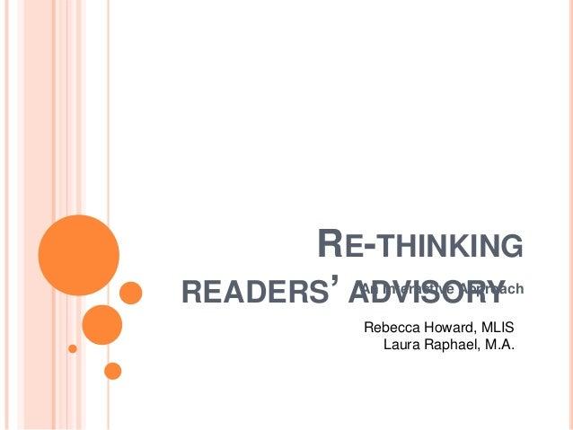 RE-THINKING READERS' ADVISORYAn Interactive Approach Rebecca Howard, MLIS Laura Raphael, M.A.