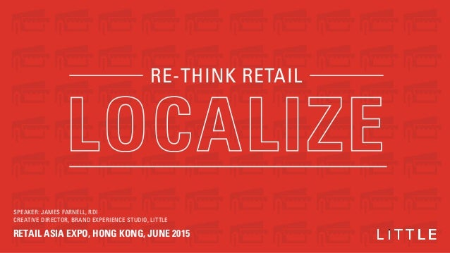 SPEAKER: JAMES FARNELL, RDI CREATIVE DIRECTOR, BRAND EXPERIENCE STUDIO, LITTLE RETAIL ASIA EXPO, HONG KONG, JUNE 2015 RE-T...