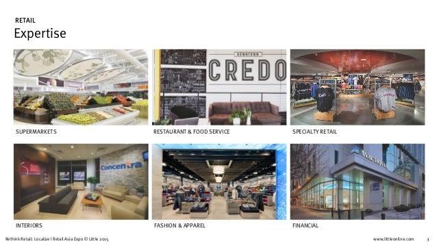 www.littleonline.comRethink Retail: Localize   Retail Asia Expo © Little 2015 3 Expertise RETAIL SUPERMARKETS RESTAURANT &...