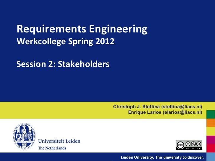 Requirements Engineering  Werkcollege Spring 2012  Session 2: Stakeholders                            ...