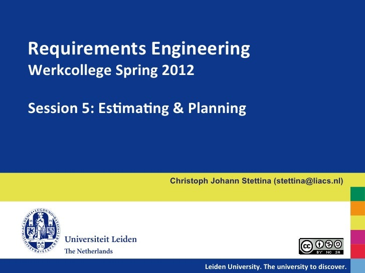Requirements	  Engineering	  	  Werkcollege	  Spring	  2012	  	  Session	  5:	  EsBmaBng	  &	  Planning	                  ...
