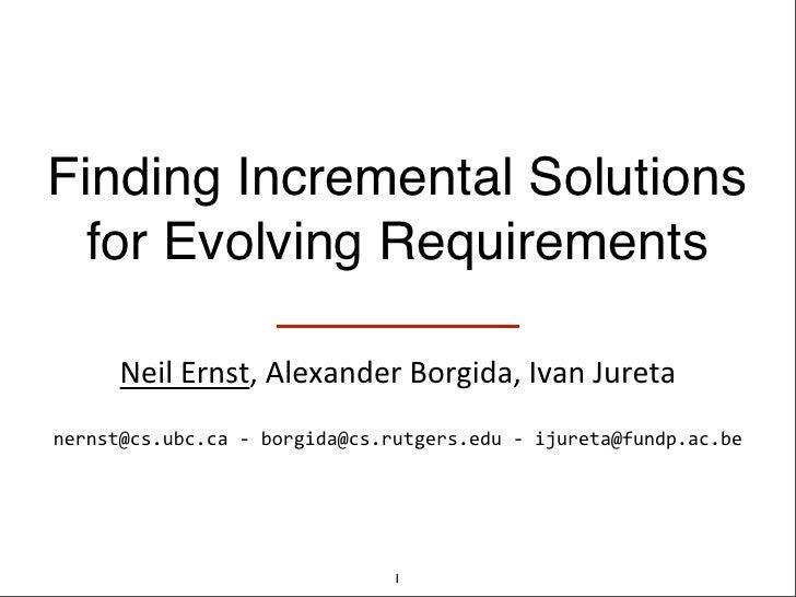 Finding Incremental Solutions  for Evolving Requirements       Neil Ernst, Alexander Borgida, Ivan Juretanernst@...