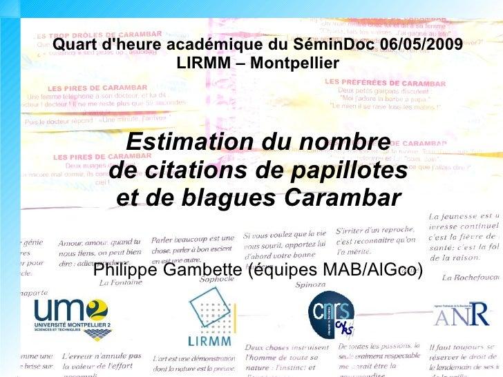 Quart d'heure académique du SéminDoc 06/05/2009                LIRMM – Montpellier           Estimation du nombre       de...