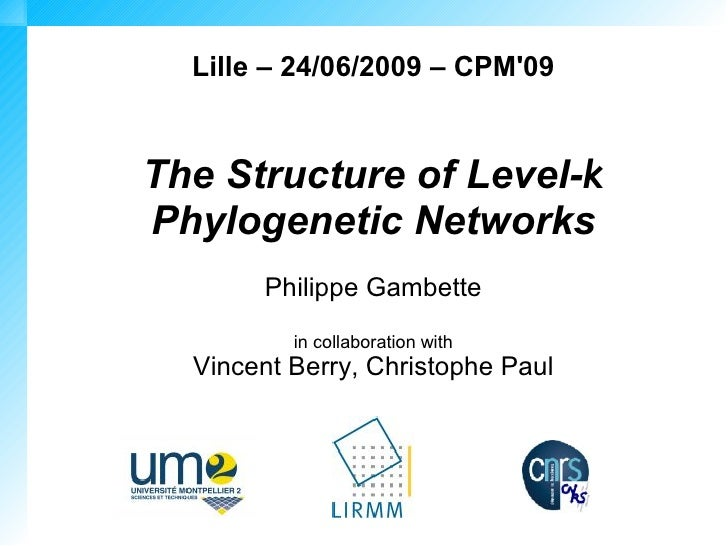 Lille – 24/06/2009 – CPM'09   The Structure of Level-k Phylogenetic Networks        Philippe Gambette           in collabo...