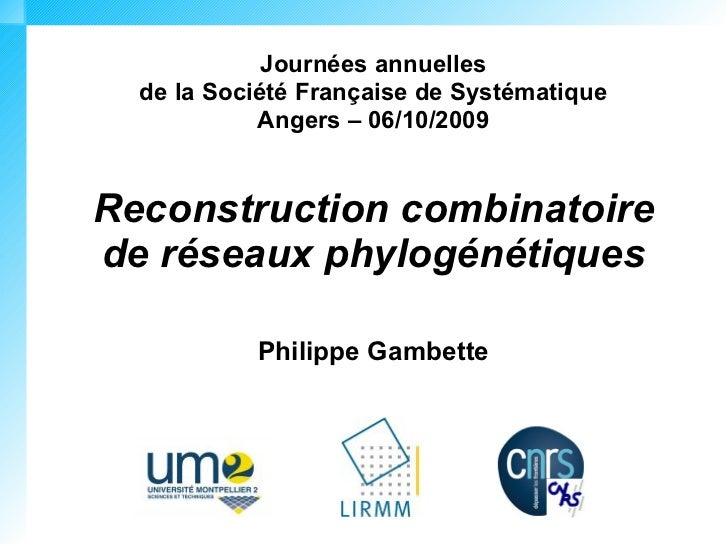 Journées annuelles   de la Société Française de Systématique             Angers – 06/10/2009   Reconstruction combinatoire...