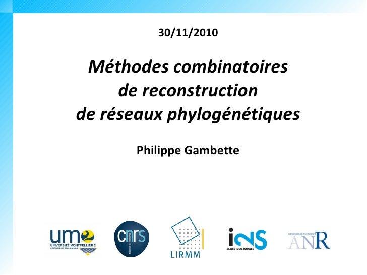30/11/2010 Méthodes combinatoires     de reconstructionde réseaux phylogénétiques       Philippe Gambette