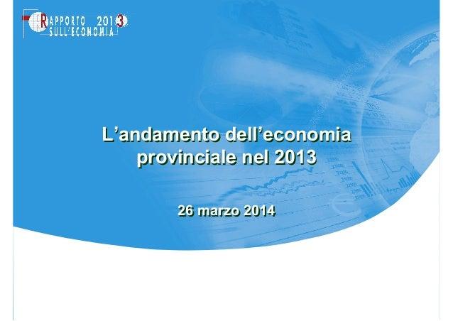 26 marzo 201426 marzo 2014 L'andamento dell'economia provinciale nel 2013 L'andamento dell'economia provinciale nel 2013