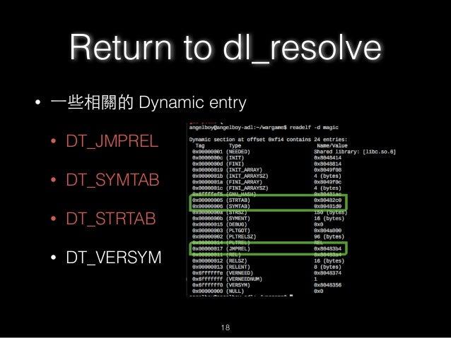 Return to dl_resolve • ⼀一些相關的 Dynamic entry • DT_JMPREL • DT_SYMTAB • DT_STRTAB • DT_VERSYM 18