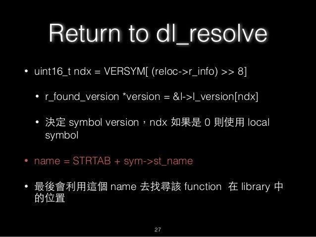 Return to dl_resolve • uint16_t ndx = VERSYM[ (reloc->r_info) >> 8] • r_found_version *version = &l->l_version[ndx] • 決定 s...