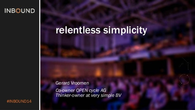 #INBOUND14  relentless simplicity  Gerard Vroomen  Co-owner OPEN cycle AGThinker-owner at very simple BV