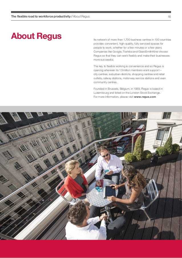 The flexible road to workforce productivity / About Regus  About Regus  16  Its network of more than 1,700 business centre...