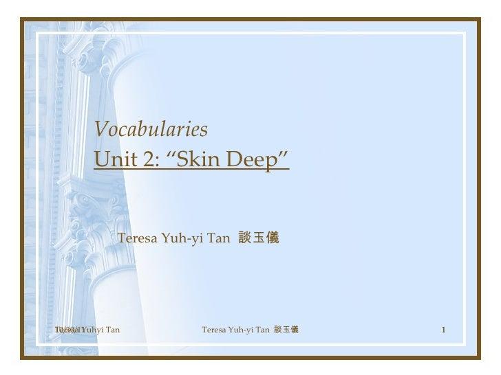 "Vocabularies Unit 2: ""Skin Deep"" Teresa Yuh-yi Tan  談玉儀 Teresa Yuhyi Tan 10/30/11 Teresa Yuh-yi Tan  談玉儀"