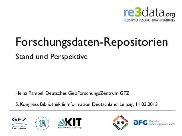 Forschungsdaten-RepositorienStand und PerspektiveHeinz Pampel, Deutsches GeoForschungsZentrum GFZ5. Kongress Bibliothek & ...