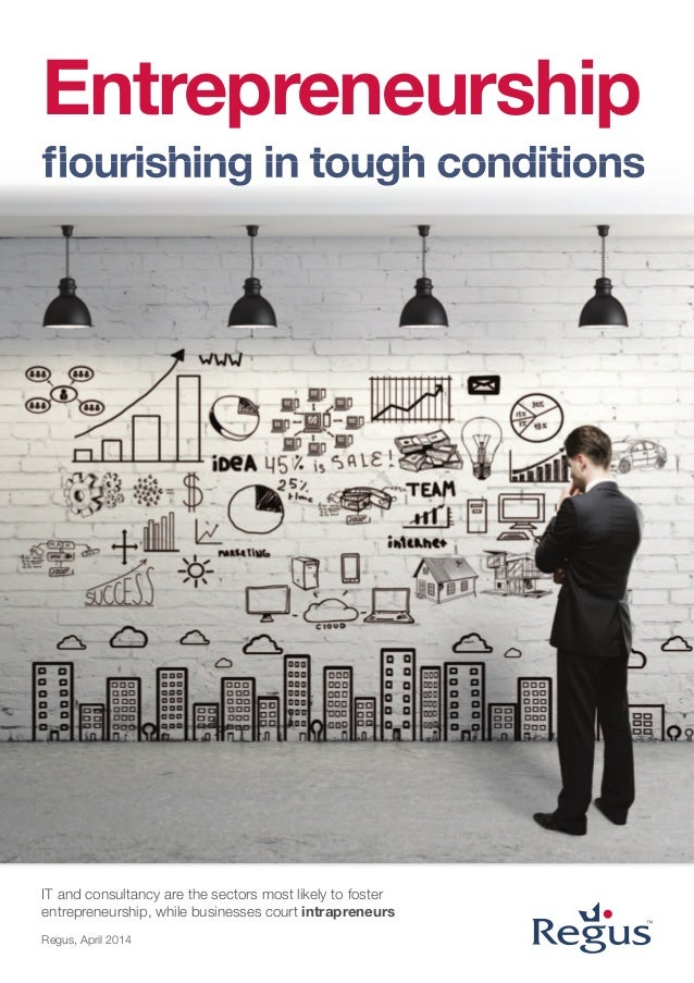 IT and consultancy are the sectors most likely to foster entrepreneurship, while businesses court intrapreneurs Regus, Apr...