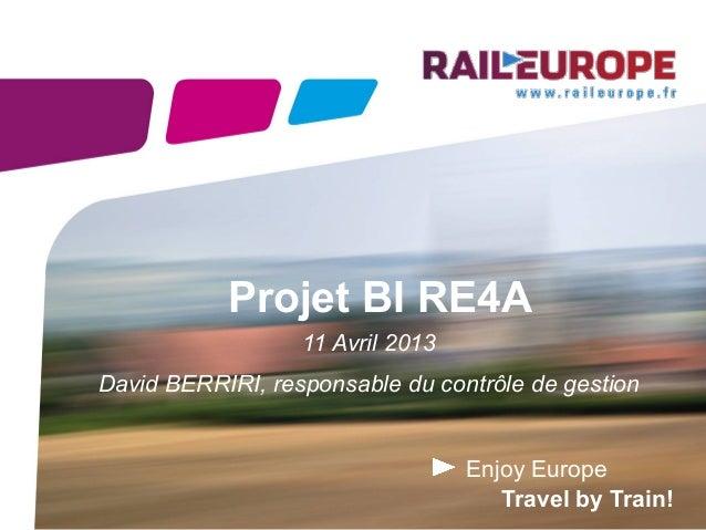 Projet BI RE4A                  11 Avril 2013David BERRIRI, responsable du contrôle de gestion                            ...