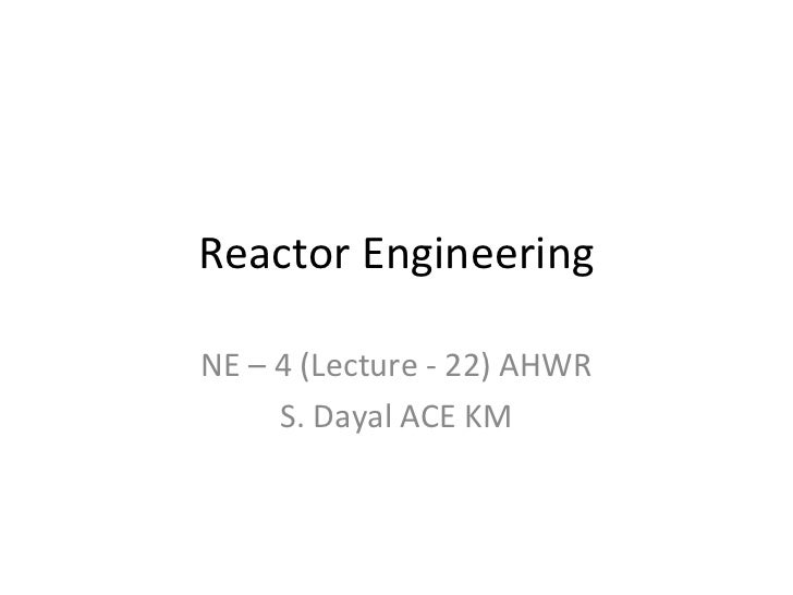 Reactor EngineeringNE – 4 (Lecture - 22) AHWR     S. Dayal ACE KM