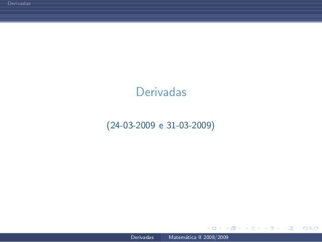 Derivadas Derivadas (24-03-2009 e 31-03-2009) Derivadas Matem´atica II 2008/2009
