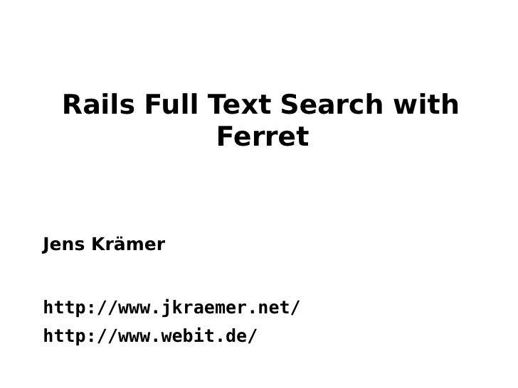 <ul><li>Jens Krämer </li></ul><ul><li>http://www.jkraemer.net/ </li></ul><ul><li>http://www.webit.de/ </li></ul>Rails Full...