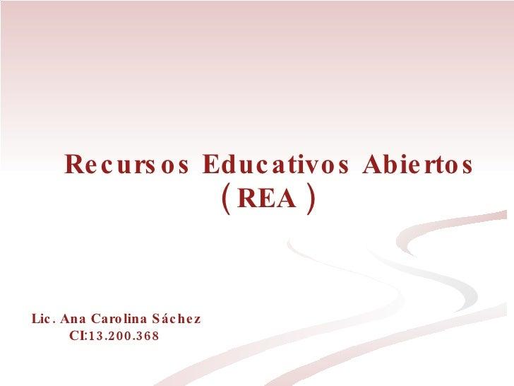 Recursos Educativos Abiertos ( REA )  Lic. Ana Carolina Sáchez CI:13.200.368