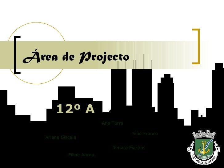 Área de Projecto 12º A Ana Terra Ariana Biscaia Filipe Abreu João Franco Renata Martins