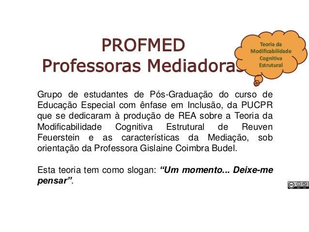 PROFMED Professoras Mediadoras Teoria da Modificabilidade Cognitiva Estrutural Grupo de estudantes de Pós-Graduação do cur...