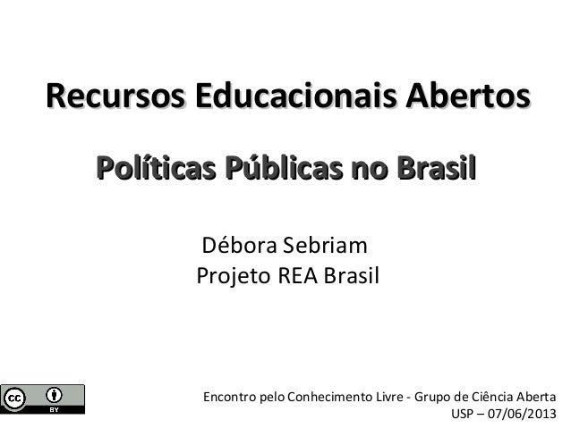 Débora Sebriam Projeto REA Brasil Recursos Educacionais AbertosRecursos Educacionais Abertos Políticas Públicas no BrasilP...