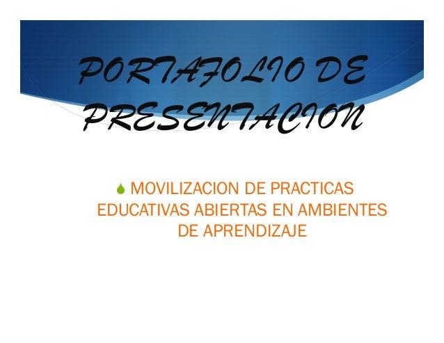 PORTAFOLIO DE PRESENTACION SMOVILIZACION DE PRACTICAS EDUCATIVAS ABIERTAS EN AMBIENTES DE APRENDIZAJE