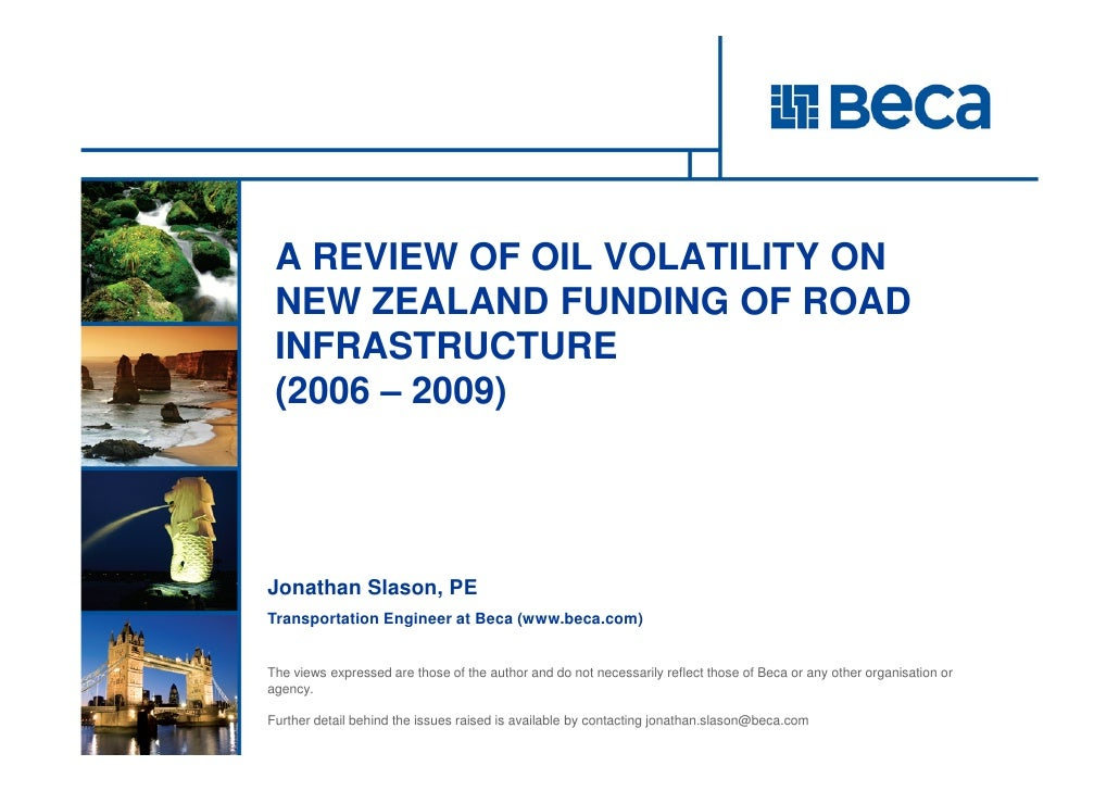 A REVIEW OF OIL VOLATILITY ON  NEW ZEALAND FUNDING OF ROAD  INFRASTRUCTURE  (2006 – 2009)     Jonathan Slason, PE Transpor...