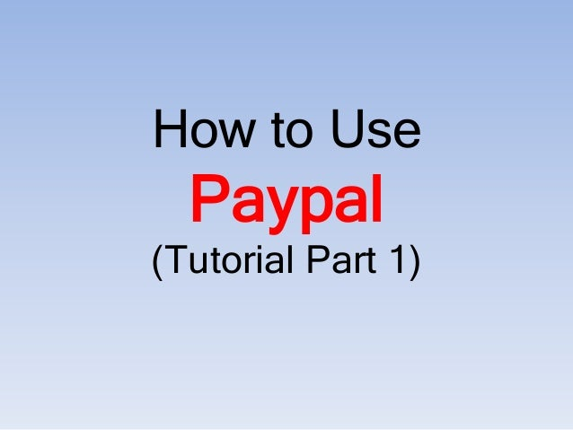 How to Use Paypal (Tutorial Part 1)
