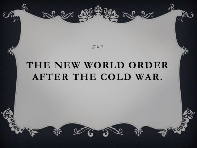 THE NEW WORLD ORDER AFTER THE COLD WAR.