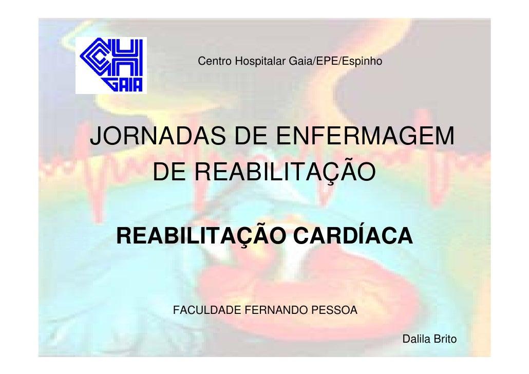Centro Hospitalar Gaia/EPE/Espinho     JORNADAS DE ENFERMAGEM     DE REABILITAÇÃO   REABILITAÇÃO CARDÍACA        FACULDADE...