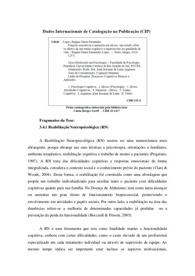 Fragmentos da Tese: 3.4.1 Reabilitação Neuropsicológica (RN) A Reabilitação Neuropsicológica (RN) mostra ser uma nomenclat...
