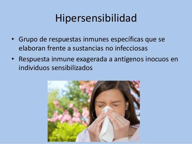 Hipersensibilidad• Grupo de respuestas inmunes específicas que seelaboran frente a sustancias no infecciosas• Respuesta in...