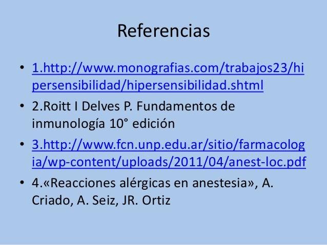 Referencias• 1.http://www.monografias.com/trabajos23/hipersensibilidad/hipersensibilidad.shtml• 2.Roitt I Delves P. Fundam...
