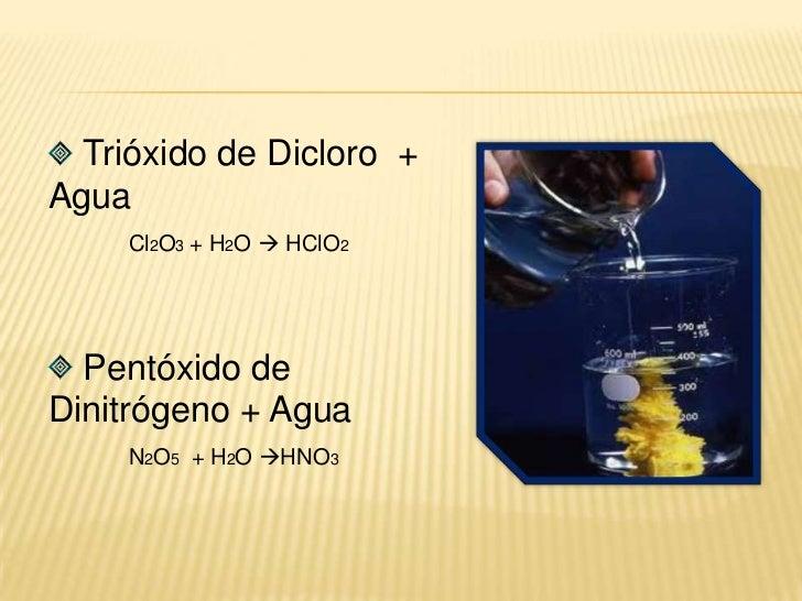 Óxido de Berilio + Agua<br />BeO + H2O  Be(OH)2<br />Óxido de Cromo (VI) + Agua<br />CrO3 + H2O  Cr(OH)6<br /> Óxido de...