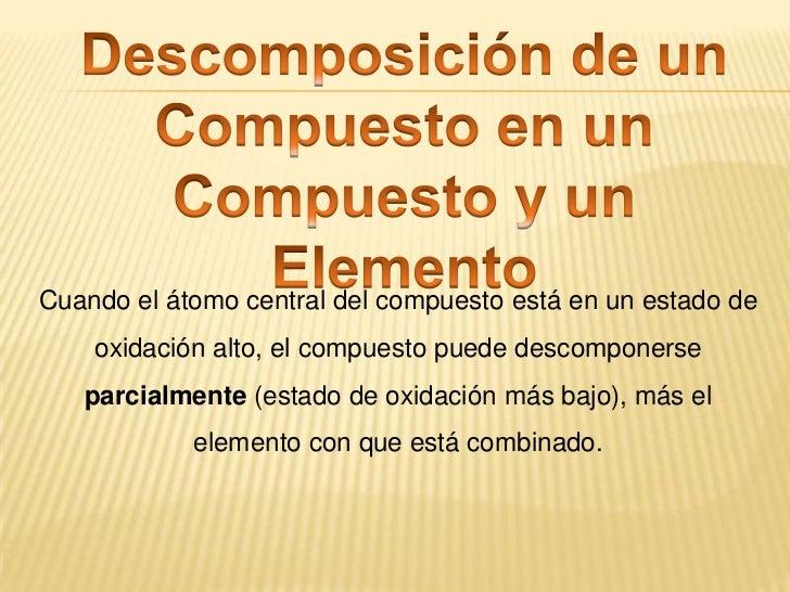 Descomposición de un Compuesto en 2 Elementos<br />Recordar:<br /><ul><li> Cuando un elemento es diatómico(forma de L inve...