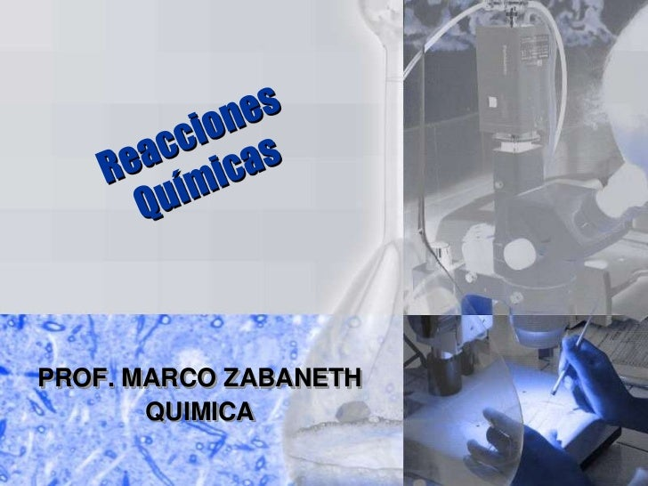 Reacciones Químicas<br />PROF. MARCO ZABANETH<br />QUIMICA<br />