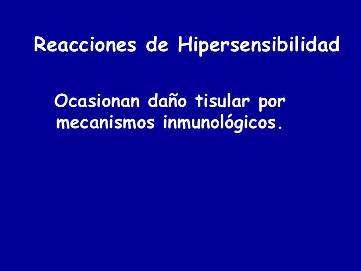 Reacciones de Hipersensibilidad    Ocasionan daño tisular por   mecanismos inmunológicos.