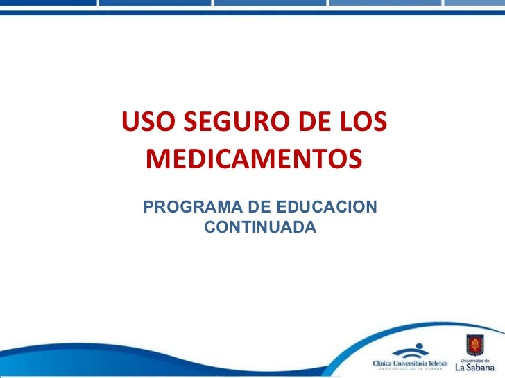 USO SEGURO DE LOS MEDICAMENTOS PROGRAMA DE EDUCACION CONTINUADA
