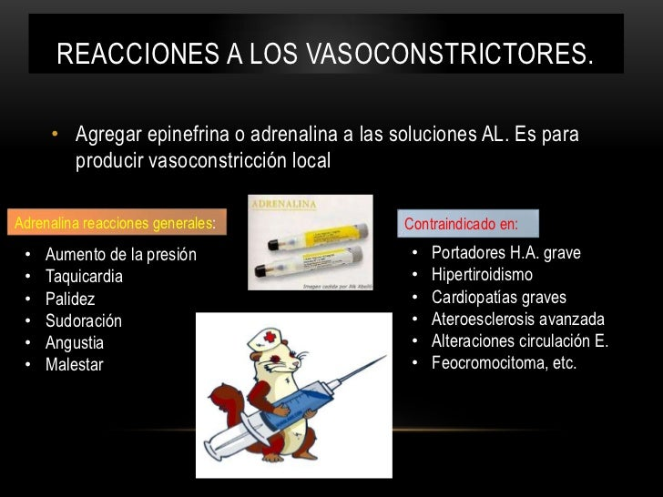 REACCIONES A LOS VASOCONSTRICTORES.     • Agregar epinefrina o adrenalina a las soluciones AL. Es para       producir vaso...